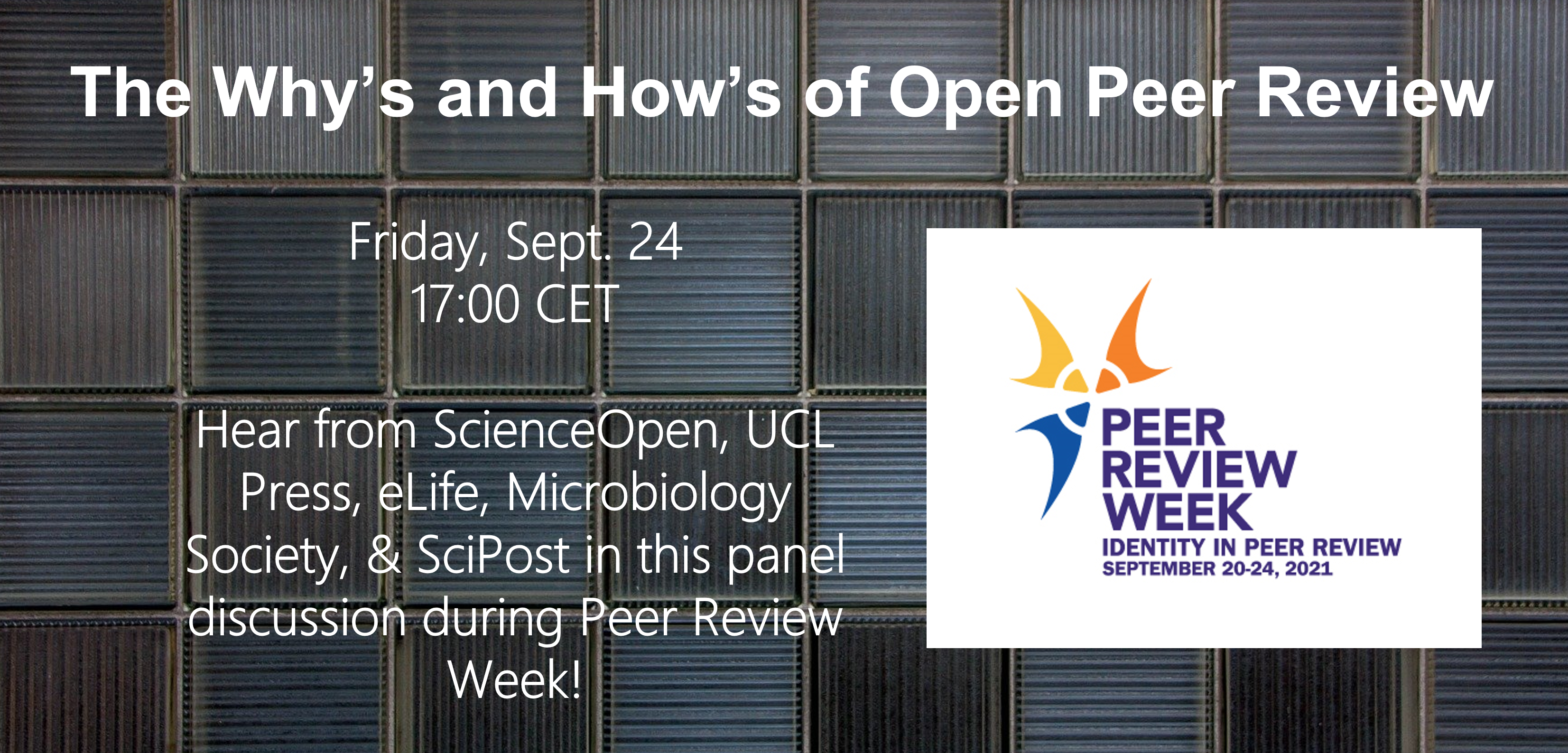 The Why's and How's of Open Peer Review—a Panel Discussion for Peer Review Week 2021